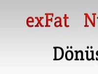 ExFat yada Ntfs'yi Fat32'ye Çevirmek